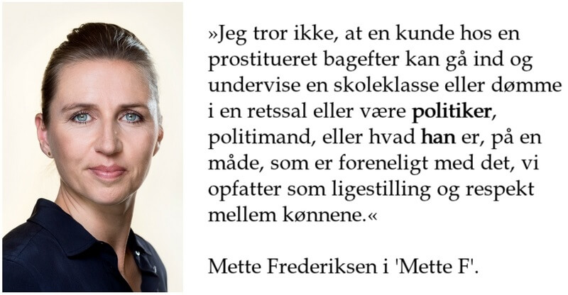 Ifølge formanden for Socialdemokratiet, Mette Frederiksen (tv.), er mænd ikke i stand til at varetage deres arbejde på en ordentlig måde, hvis de har købt sex. Billede: Mette Frederiksen, fotograf: Steen Brogaard/egen grafik.